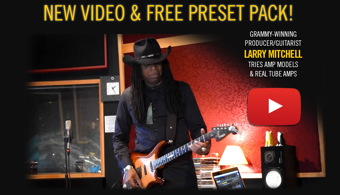 FREE CAB-PRESET PACK! Larry Mitchell Amp Models and Real Tube Amps
